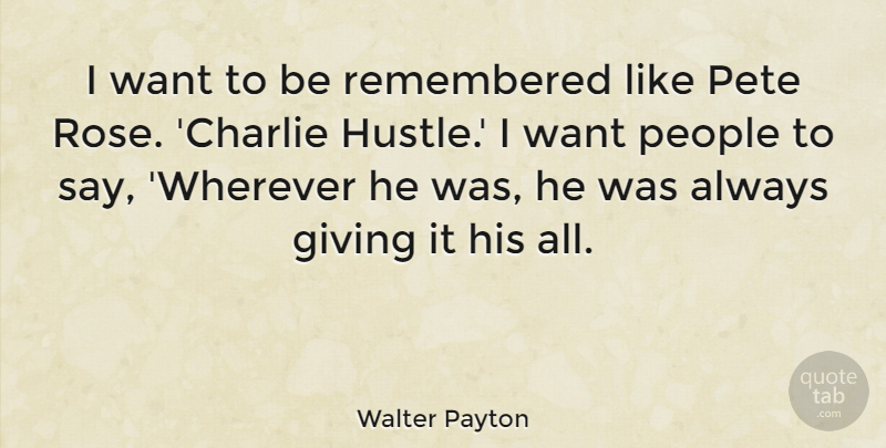 Walter Payton I Want To Be Remembered Like Pete Rose Charlie
