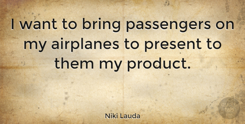 Niki Lauda Quote About Airplane, Want, Passengers: I Want To Bring Passengers...