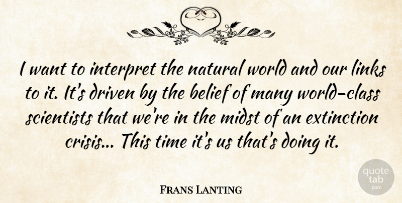Frans Lanting Quote About Belief, Driven, Extinction, Interpret, Links: I Want To Interpret The...