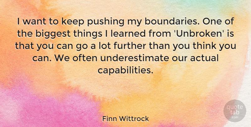 Finn Wittrock Quote About Actual, Biggest, Further, Learned, Pushing: I Want To Keep Pushing...