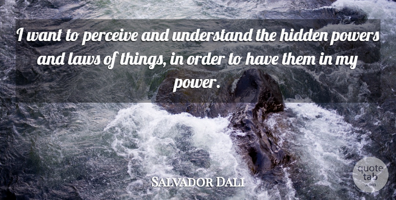 Salvador Dali Quote About Law, Order, Want: I Want To Perceive And...