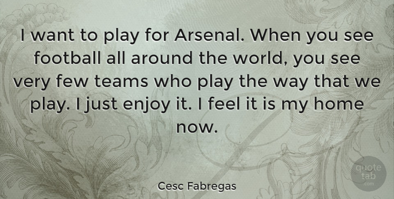 Cesc Fabregas Quote About Football, Team, Home: I Want To Play For...