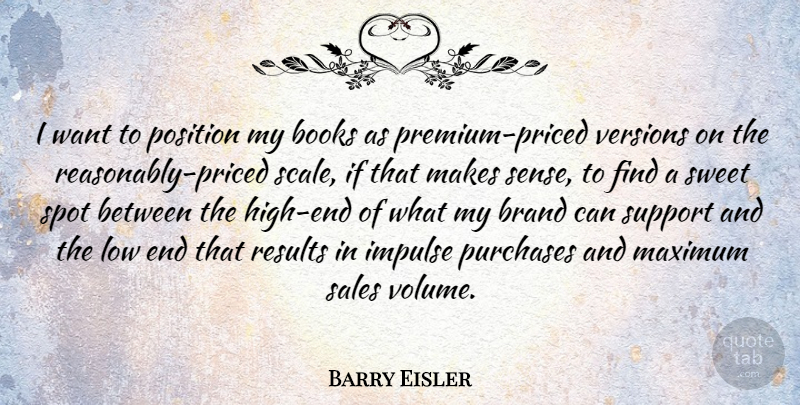 Barry Eisler Quote About Books, Brand, Impulse, Low, Maximum: I Want To Position My...