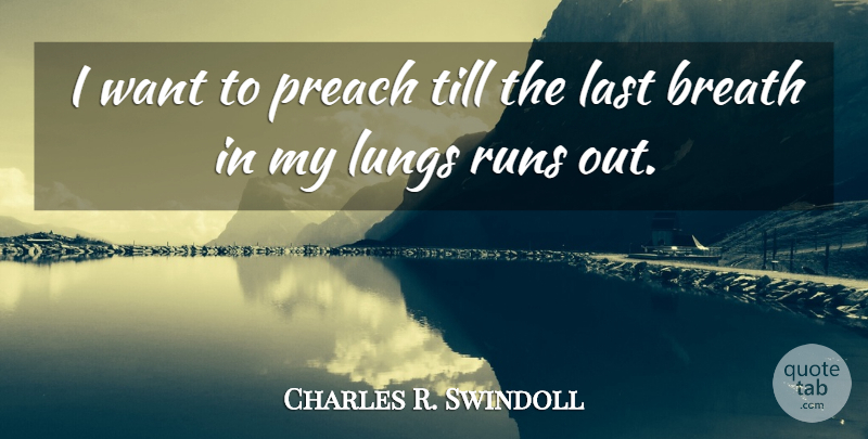 Charles R. Swindoll Quote About Running, Want, Lasts: I Want To Preach Till...