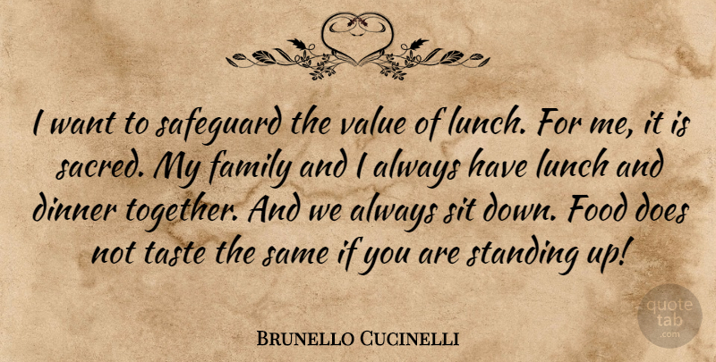 Brunello Cucinelli Quote About Dinner, Family, Food, Lunch, Safeguard: I Want To Safeguard The...
