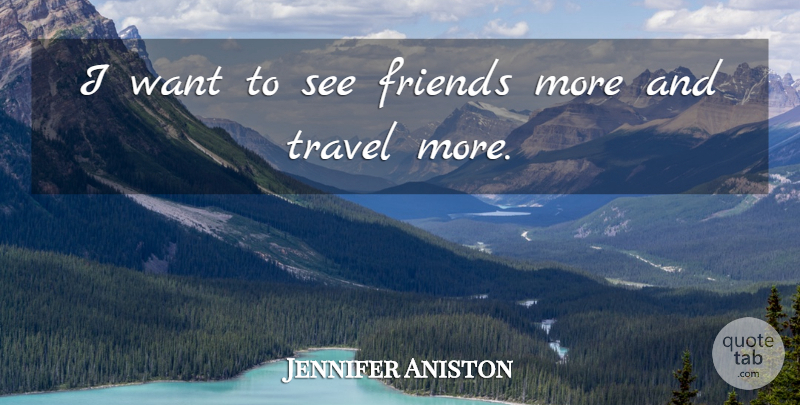 Jennifer Aniston Quote About Travel: I Want To See Friends...