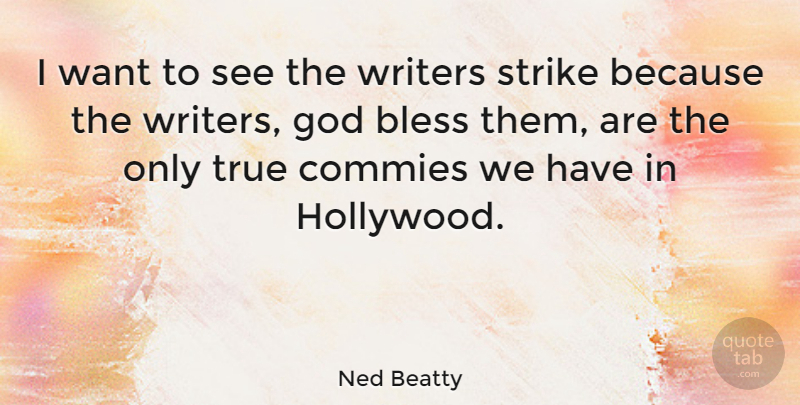 Ned Beatty Quote About Hollywood, Want, God Bless: I Want To See The...