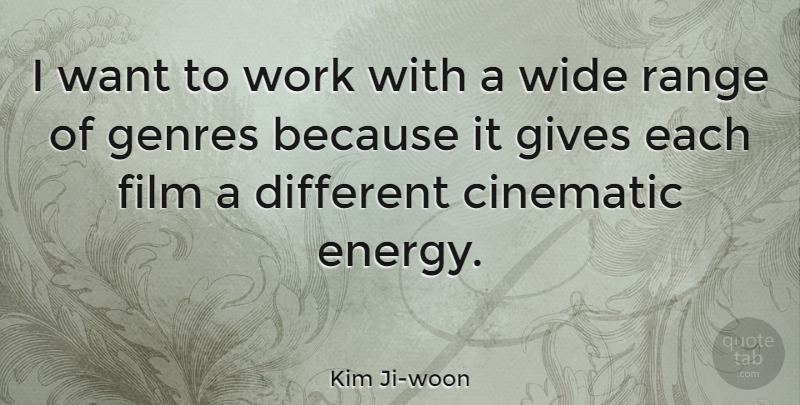 Kim Ji-woon Quote About Cinematic, Genres, Range, Wide, Work: I Want To Work With...