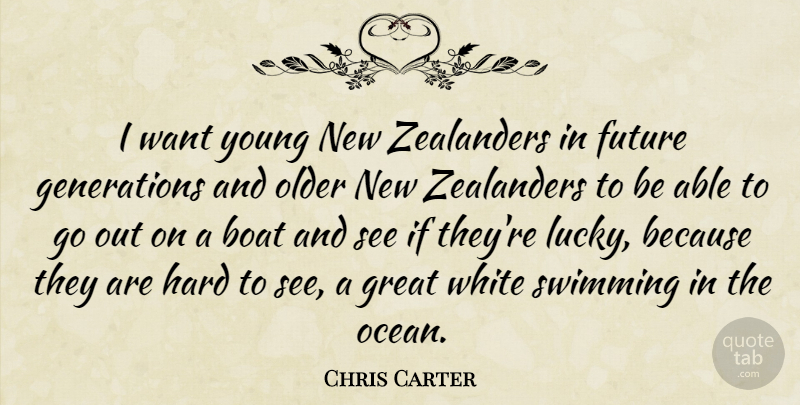 Chris Carter Quote About Boat, Future, Great, Hard, Older: I Want Young New Zealanders...
