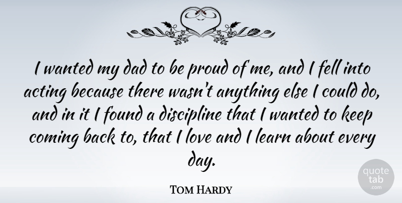 Tom Hardy I Wanted My Dad To Be Proud Of Me And I Fell Into Acting