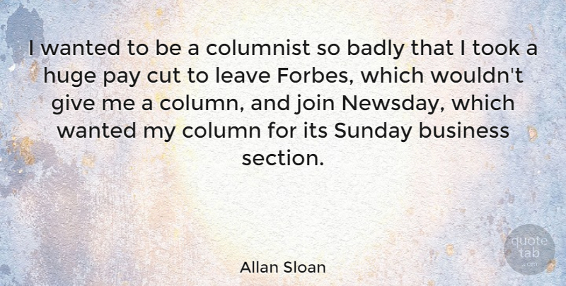 Allan Sloan Quote About Badly, Business, Column, Columnist, Cut: I Wanted To Be A...