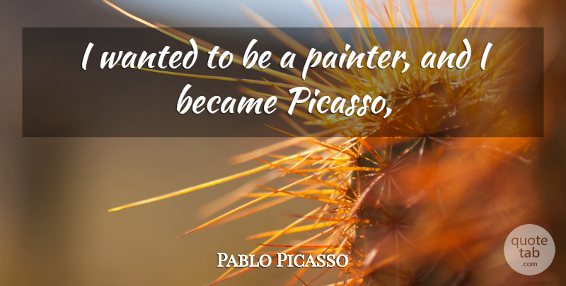 Pablo Picasso Quote About Became: I Wanted To Be A...