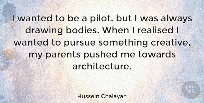 Hussein Chalayan Quote About Pursue, Pushed, Realised, Towards: I Wanted To Be A...