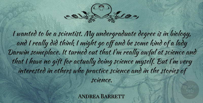 Andrea Barrett Quote About Awful, Darwin, Degree, Interested, Lady: I Wanted To Be A...