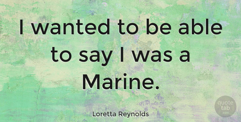 Loretta Reynolds Quote About undefined: I Wanted To Be Able...