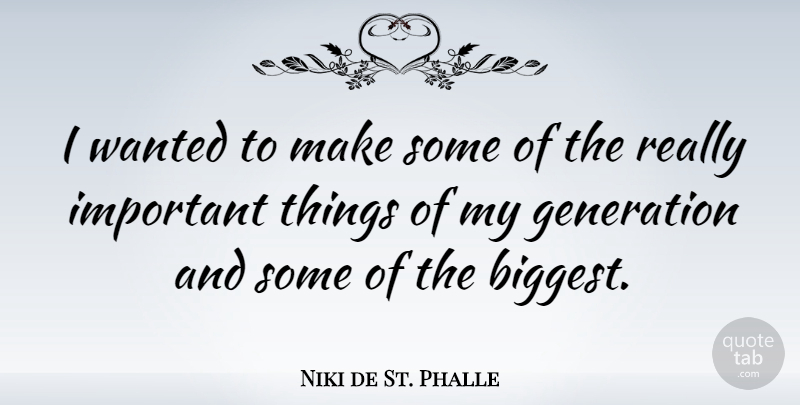 Niki de St. Phalle Quote About undefined: I Wanted To Make Some...
