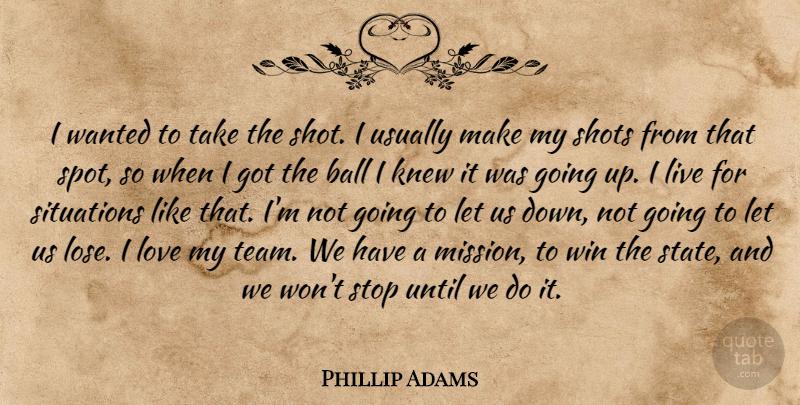 Phillip Adams I Wanted To Take The Shot I Usually Make My Shots