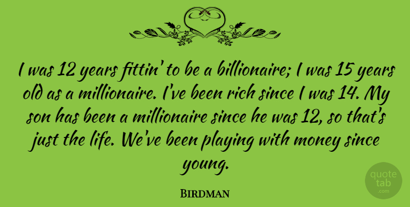 Birdman Quote About Life, Money, Playing, Rich, Since: I Was 12 Years Fittin...
