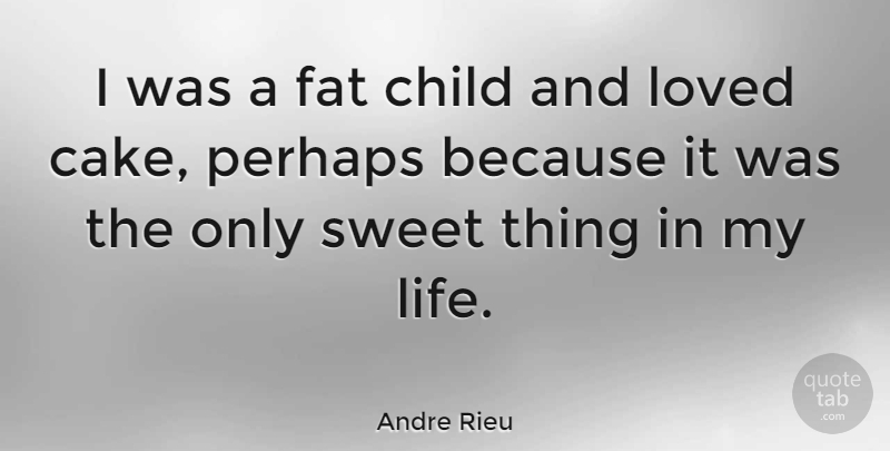 Andre Rieu Quote About Sweet, Children, Cake: I Was A Fat Child...