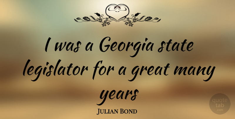 Julian Bond Quote About Years, Georgia, Great Men: I Was A Georgia State...