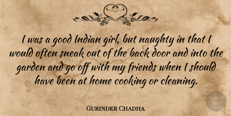Gurinder Chadha Quote About Cooking, Door, Garden, Good, Home: I Was A Good Indian...