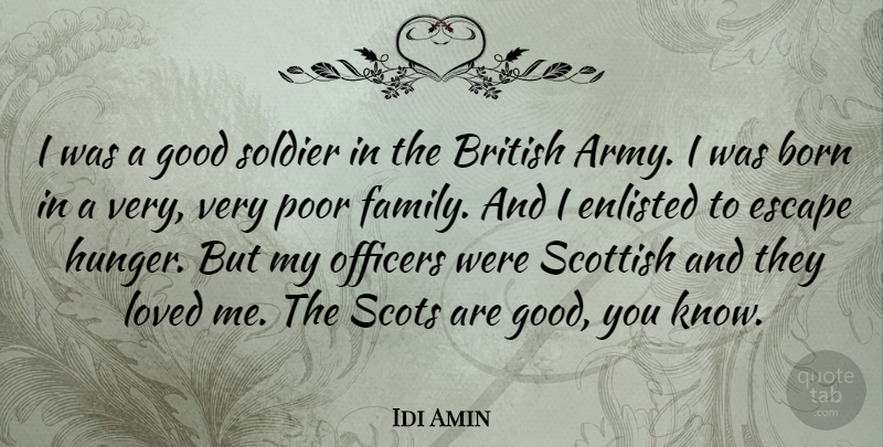 Idi Amin Quote About Born, British, Enlisted, Escape, Family: I Was A Good Soldier...