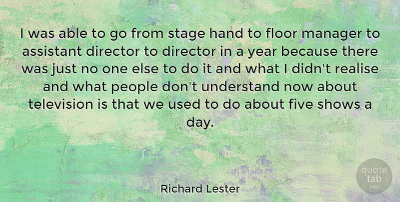 Richard Lester Quote About Assistant, Director, English Director, Five, Floor: I Was Able To Go...
