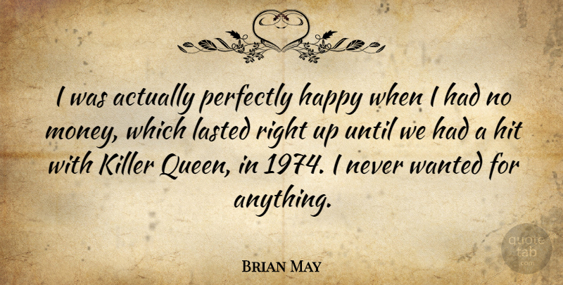 Brian May Quote About Queens, Killers, No Money: I Was Actually Perfectly Happy...