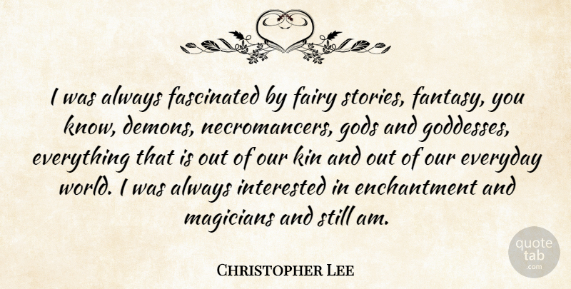 Christopher Lee Quote About Fairy Stories, Everyday, Gods And Goddesses: I Was Always Fascinated By...