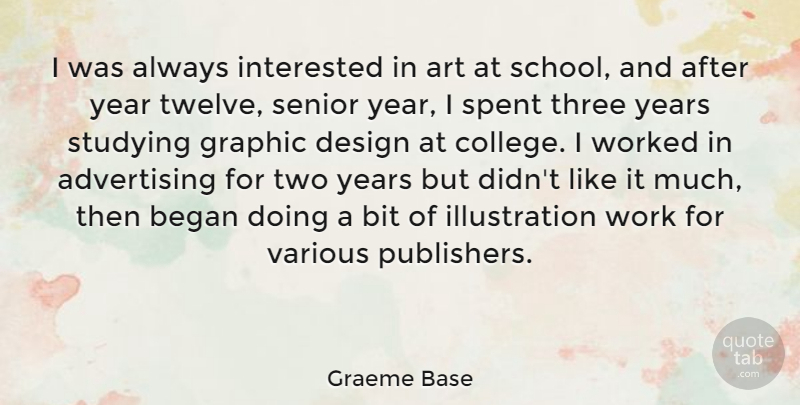 Graeme Base Quote About Advertising, Art, Began, Bit, Design: I Was Always Interested In...