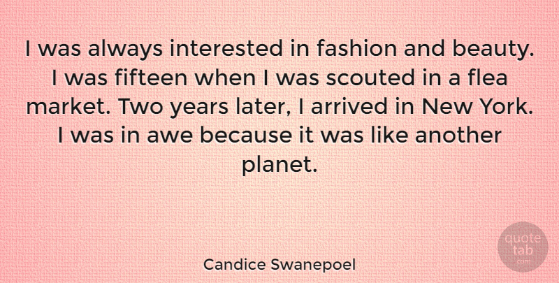 Candice Swanepoel Quote About Fashion, New York, Years: I Was Always Interested In...