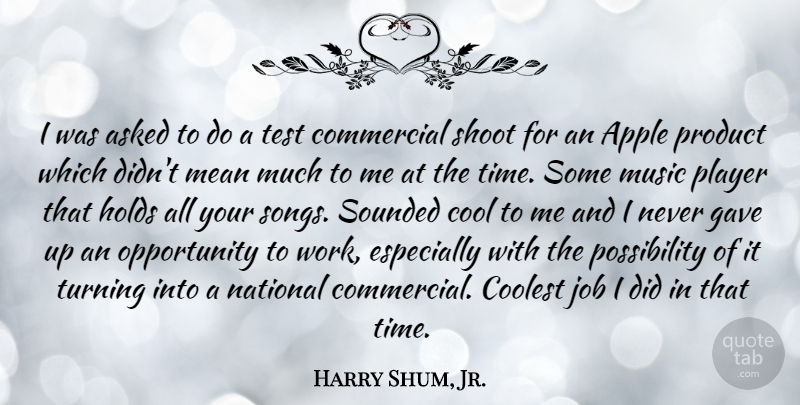 Harry Shum, Jr. Quote About Song, Jobs, Mean: I Was Asked To Do...