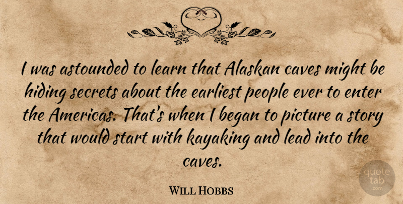 Will Hobbs Quote About Astounded, Began, Caves, Earliest, Enter: I Was Astounded To Learn...