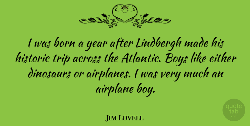 Jim Lovell Quote About Airplane, Boys, Years: I Was Born A Year...