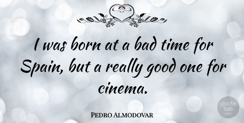Pedro Almodovar I Was Born At A Bad Time For Spain But A Really