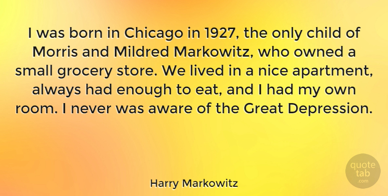 Harry Markowitz Quote About Aware, Born, Chicago, Child, Great: I Was Born In Chicago...