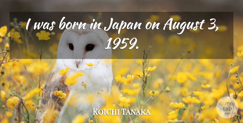 Koichi Tanaka: I was born in Japan on August 3, 1959  | QuoteTab