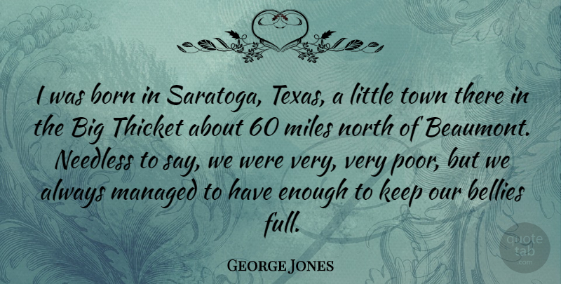 George Jones Quote About Bellies, Miles, Needless, North, Town: I Was Born In Saratoga...