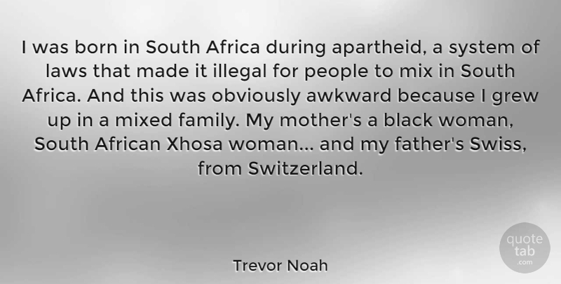 Trevor Noah Quote About Africa, African, Awkward, Black, Born: I Was Born In South...