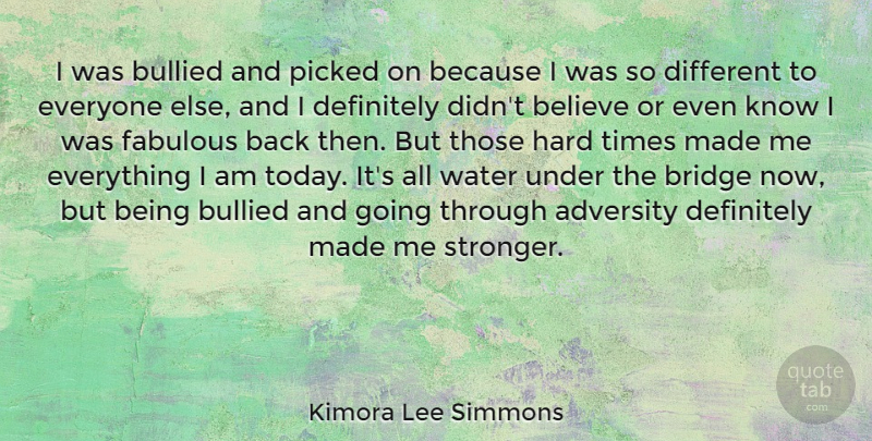 Kimora Lee Simmons Quote About Adversity, Believe, Bridge, Bullied, Definitely: I Was Bullied And Picked...