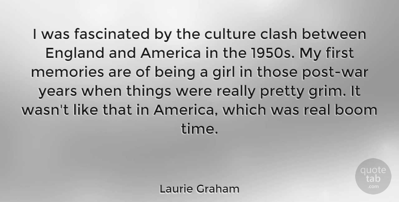 Laurie Graham Quote About America, Boom, Clash, England, Fascinated: I Was Fascinated By The...