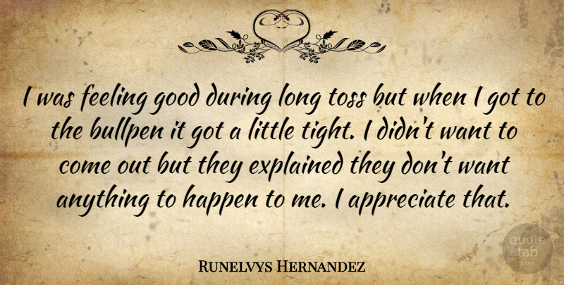 Runelvys Hernandez Quote About Appreciate, Bullpen, Explained, Feeling, Good: I Was Feeling Good During...