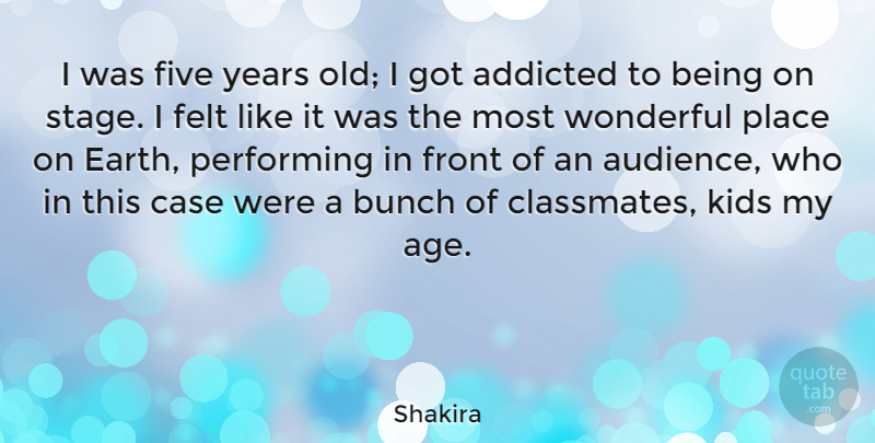 Shakira I Was Five Years Old I Got Addicted To Being On Stage I