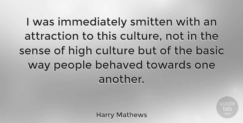 Harry Mathews Quote About American Author, Basic, Behaved, People, Smitten: I Was Immediately Smitten With...