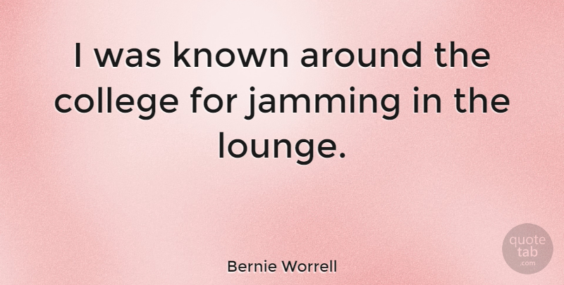 Bernie Worrell Quote About College, Known: I Was Known Around The...