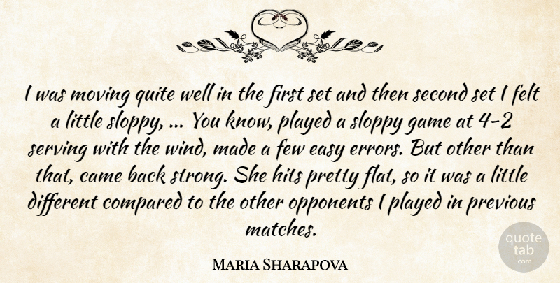 Maria Sharapova Quote About Came, Compared, Easy, Felt, Few: I Was Moving Quite Well...