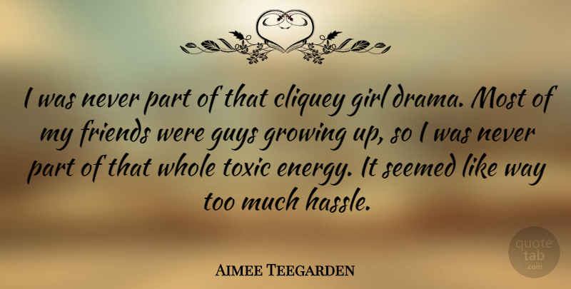 Aimee Teegarden: I was never part of that cliquey girl drama. Most