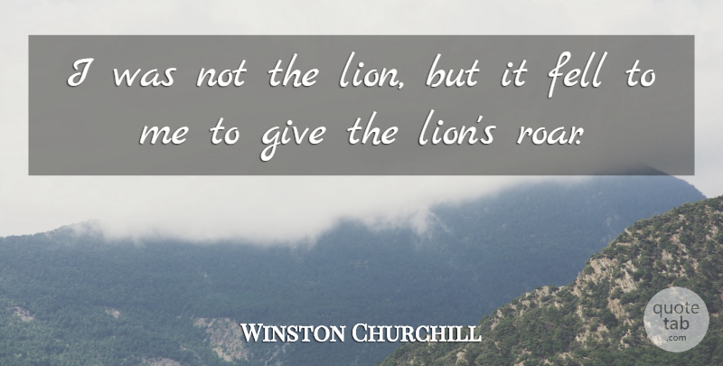 Winston Churchill Quote About Military, Giving, Lions: I Was Not The Lion...