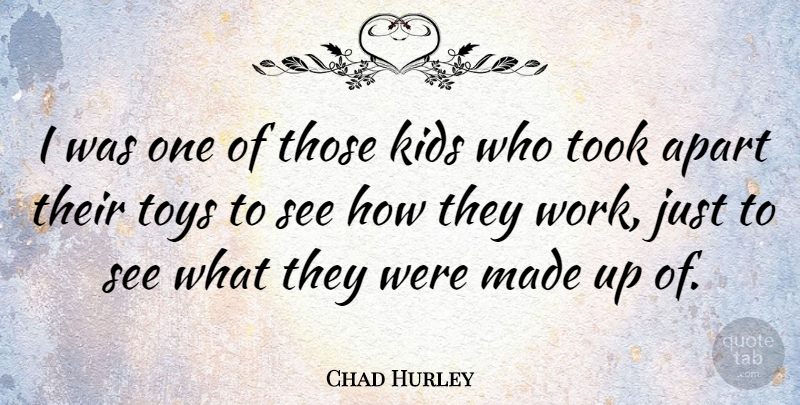 Chad Hurley Quote About Kids, Toys, Made: I Was One Of Those...