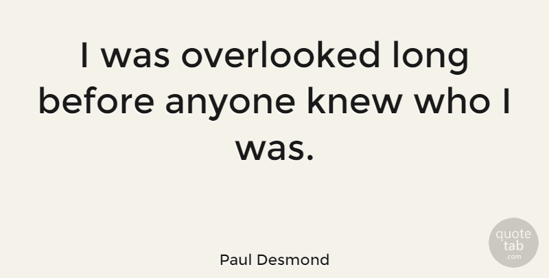 Paul Desmond Quote About American Musician, Anyone, Knew, Overlooked: I Was Overlooked Long Before...